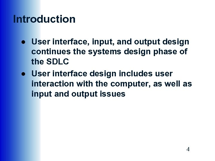 Introduction ● User interface, input, and output design continues the systems design phase of