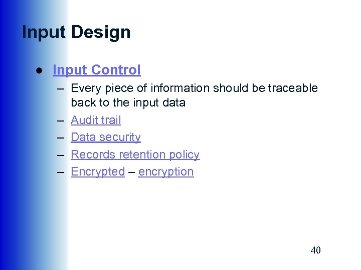 Input Design ● Input Control – Every piece of information should be traceable back