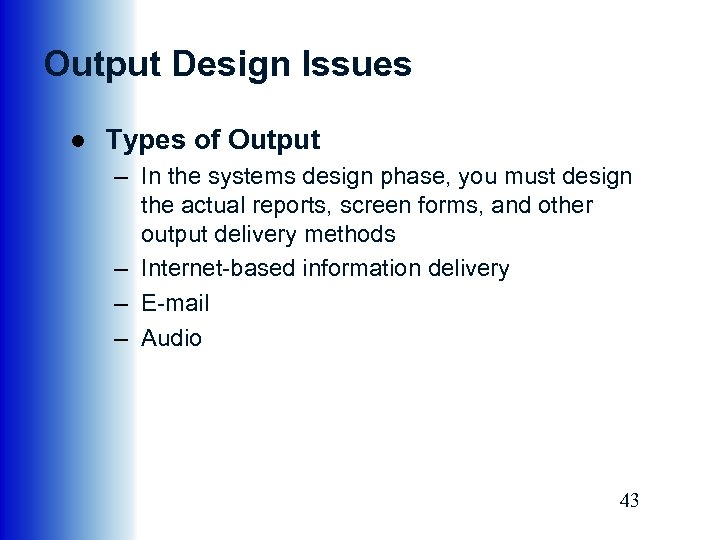Output Design Issues ● Types of Output – In the systems design phase, you