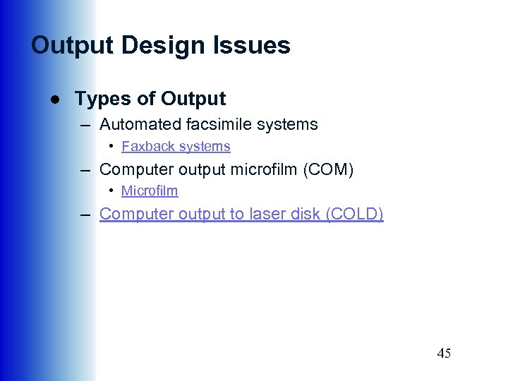 Output Design Issues ● Types of Output – Automated facsimile systems • Faxback systems