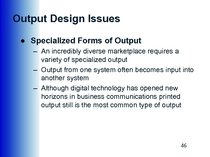 Output Design Issues ● Specialized Forms of Output – An incredibly diverse marketplace requires