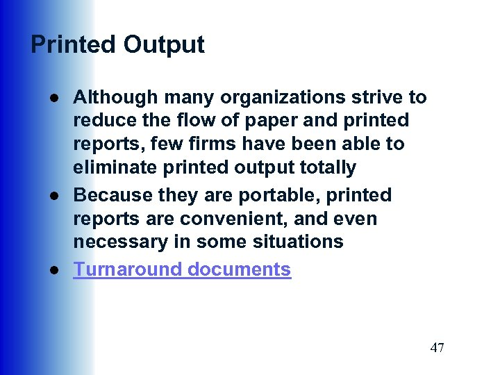 Printed Output ● Although many organizations strive to reduce the flow of paper and