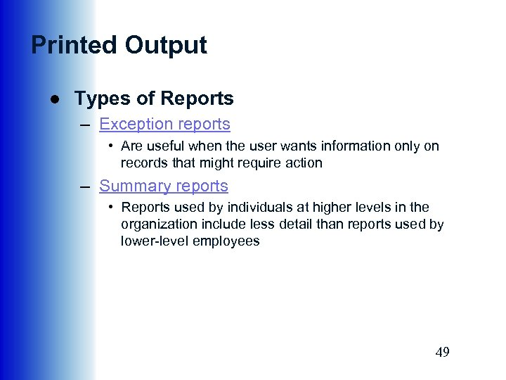 Printed Output ● Types of Reports – Exception reports • Are useful when the
