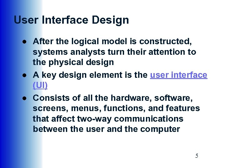 User Interface Design ● After the logical model is constructed, systems analysts turn their