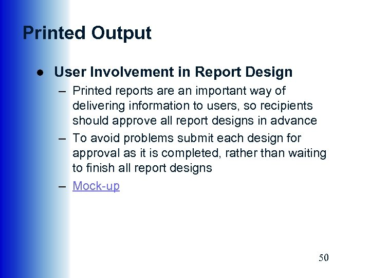 Printed Output ● User Involvement in Report Design – Printed reports are an important