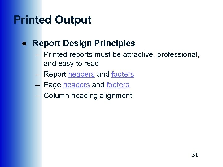 Printed Output ● Report Design Principles – Printed reports must be attractive, professional, and