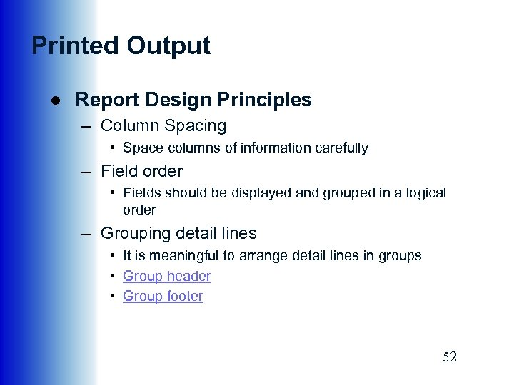 Printed Output ● Report Design Principles – Column Spacing • Space columns of information