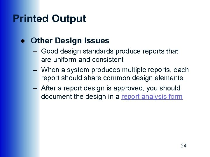 Printed Output ● Other Design Issues – Good design standards produce reports that are