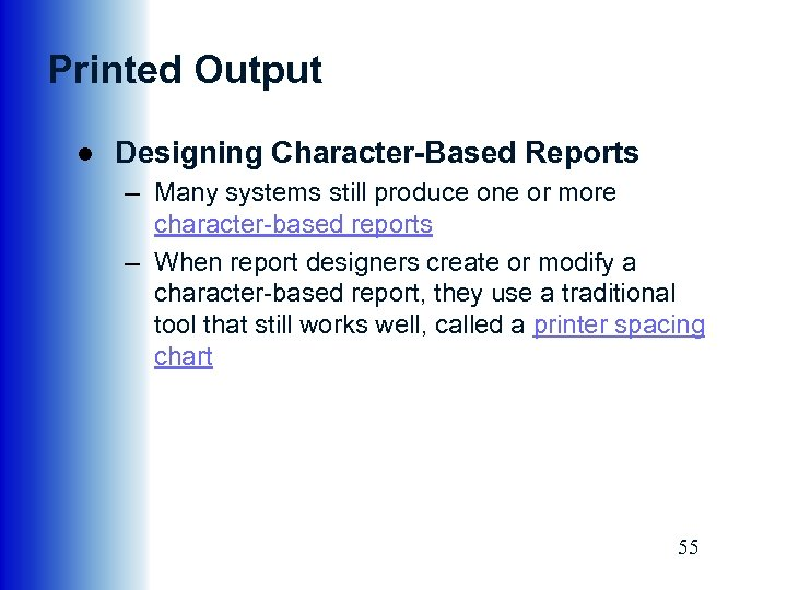 Printed Output ● Designing Character-Based Reports – Many systems still produce one or more