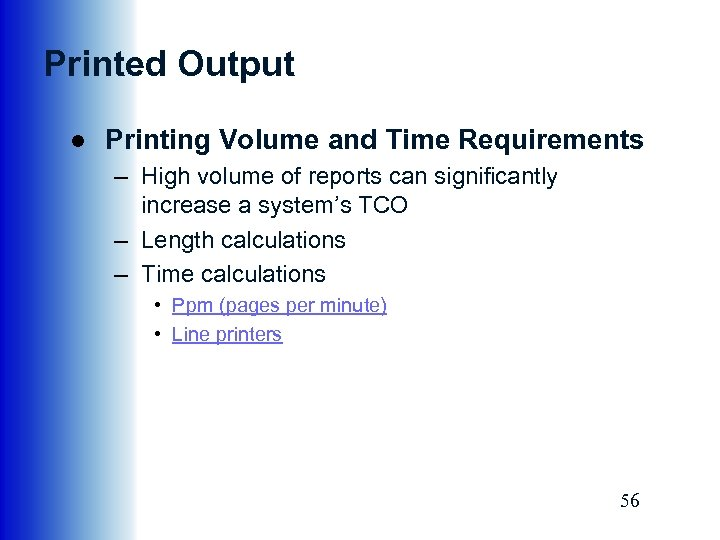 Printed Output ● Printing Volume and Time Requirements – High volume of reports can