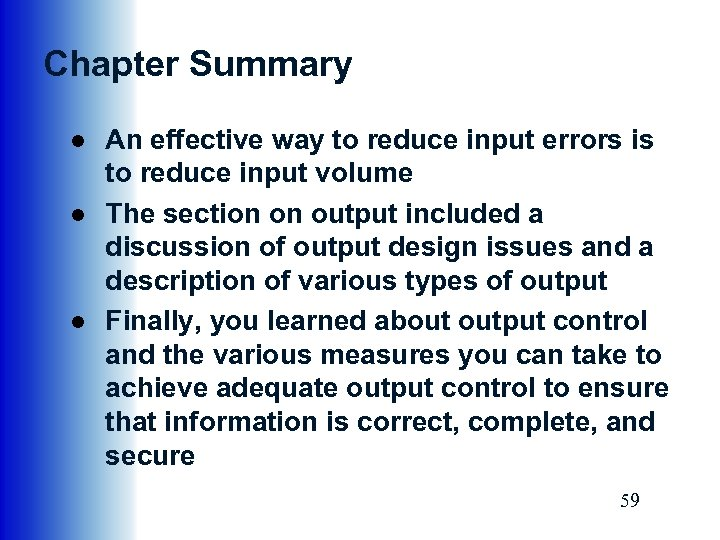 Chapter Summary ● An effective way to reduce input errors is to reduce input