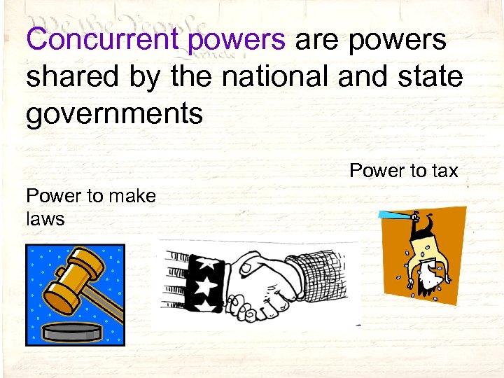 Concurrent powers are powers shared by the national and state governments Power to tax