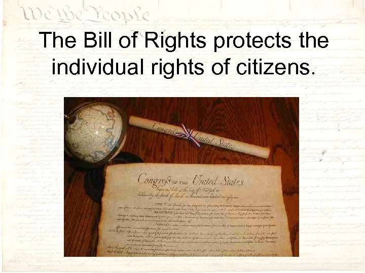 The Bill of Rights protects the individual rights of citizens.