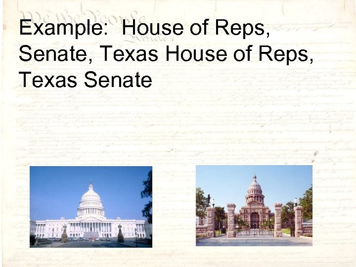 Example: House of Reps, Senate, Texas House of Reps, Texas Senate