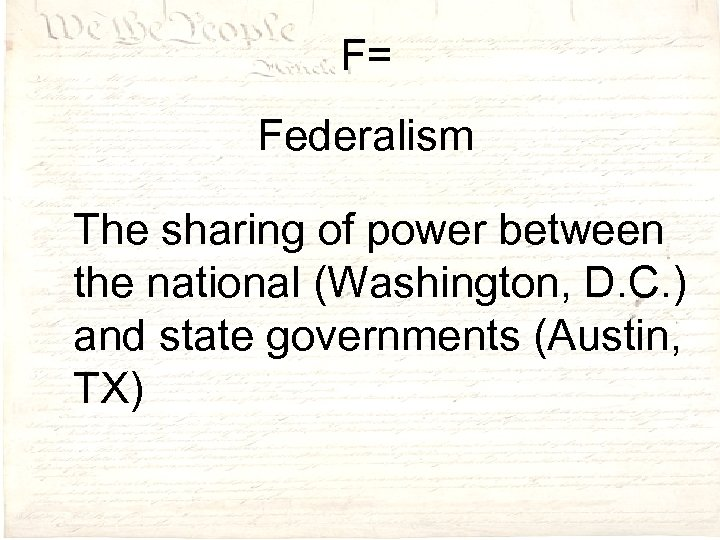 F= Federalism The sharing of power between the national (Washington, D. C. ) and