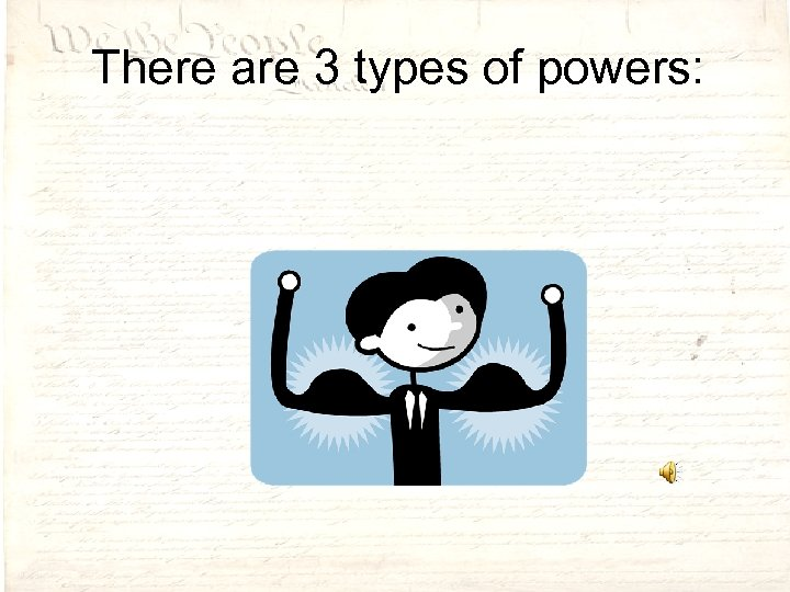 There are 3 types of powers: