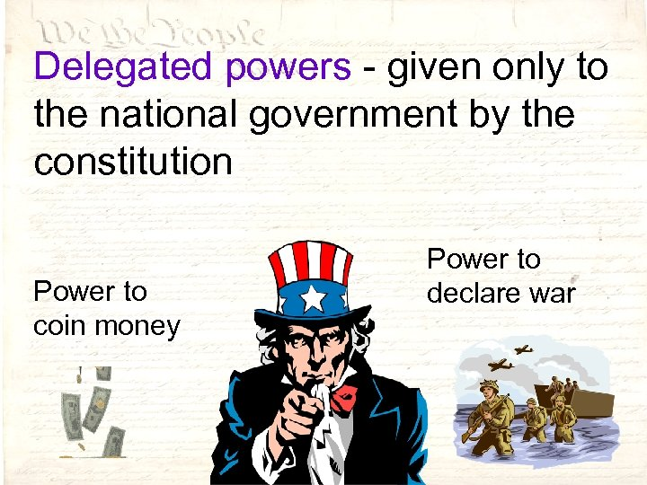Delegated powers - given only to the national government by the constitution Power to