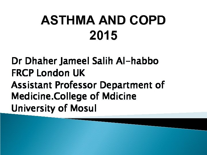 ASTHMA AND COPD 2015 Dr Dhaher Jameel Salih Al-habbo FRCP London UK Assistant Professor