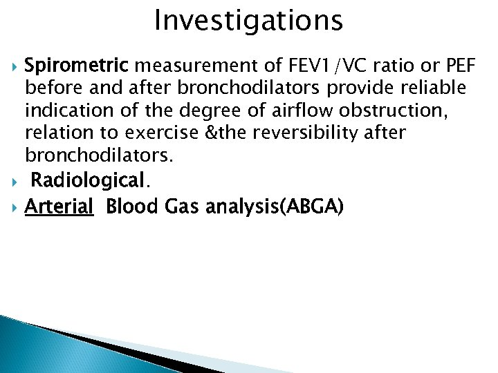 Investigations Spirometric measurement of FEV 1/VC ratio or PEF before and after bronchodilators provide