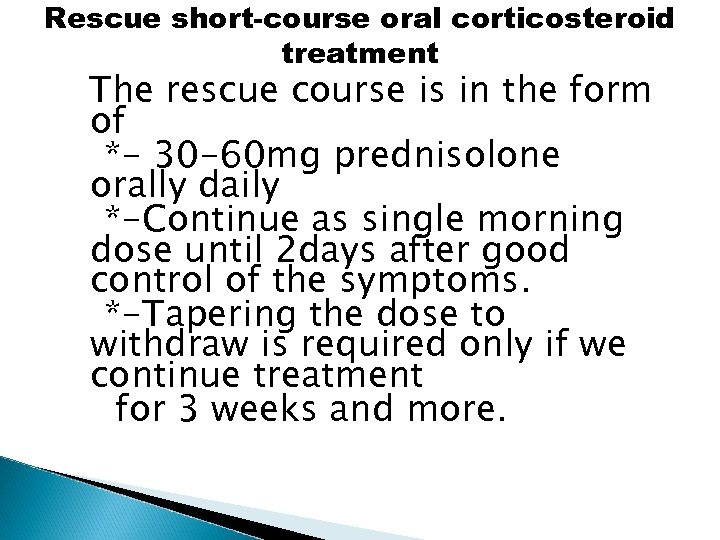 Rescue short-course oral corticosteroid treatment The rescue course is in the form of *-