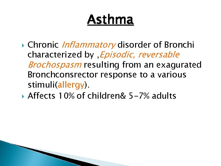 Asthma Chronic Inflammatory disorder of Bronchi characterized by , Episodic, reversable Brochospasm resulting from