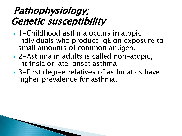 Pathophysiology; Genetic susceptibility 1 -Childhood asthma occurs in atopic individuals who produce Ig. E