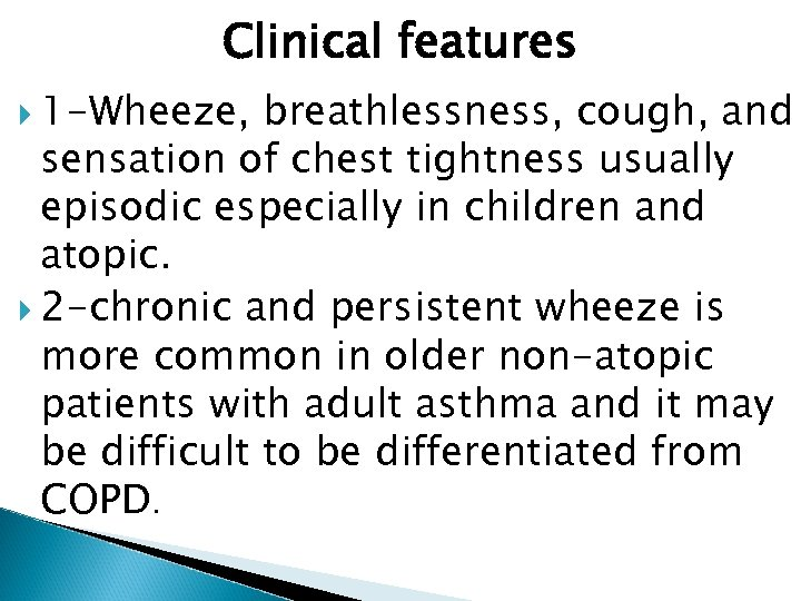 Clinical features 1 -Wheeze, breathlessness, cough, and sensation of chest tightness usually episodic especially