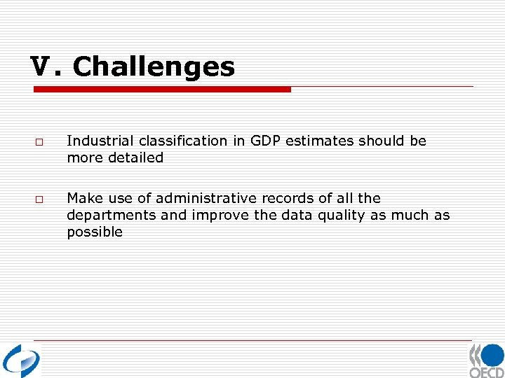 Ⅴ. Challenges o o Industrial classification in GDP estimates should be more detailed Make