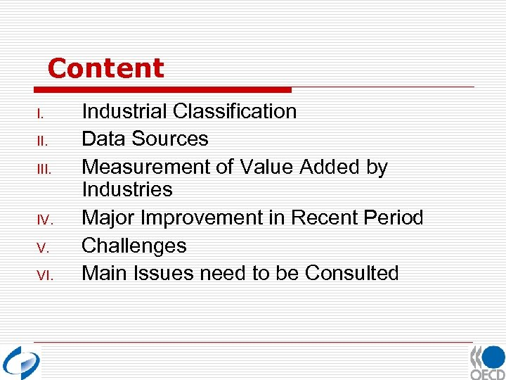 Content I. III. IV. V. VI. Industrial Classification Data Sources Measurement of Value Added