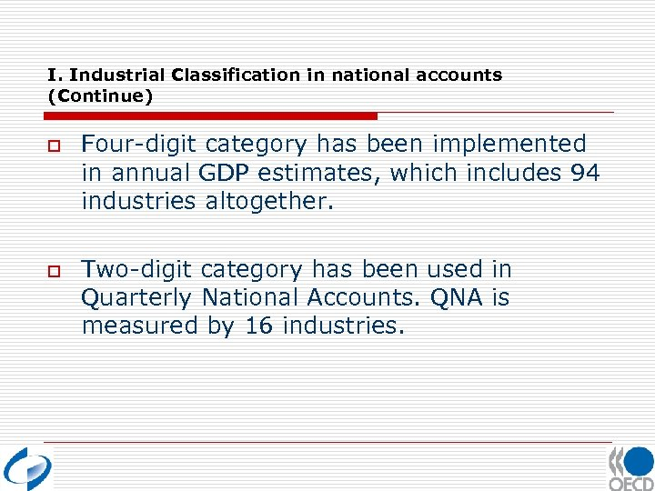 I. Industrial Classification in national accounts (Continue) o o Four-digit category has been implemented