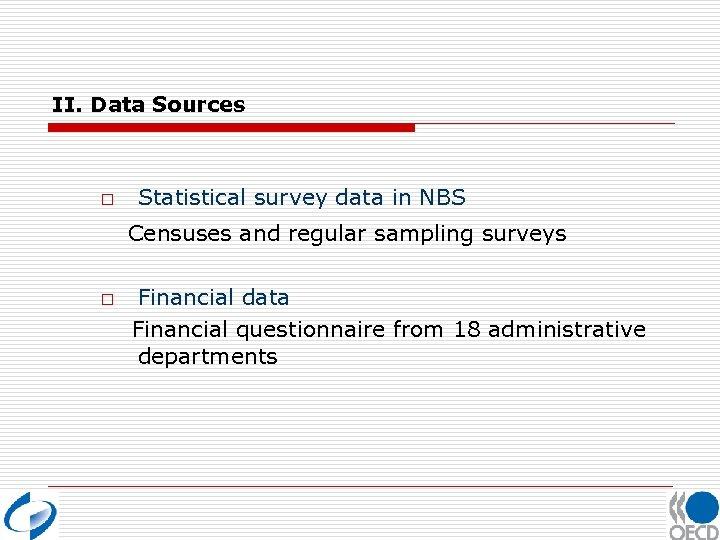 II. Data Sources o Statistical survey data in NBS Censuses and regular sampling surveys