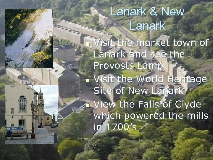 Lanark & New Lanark n n n Visit the market town of Lanark and