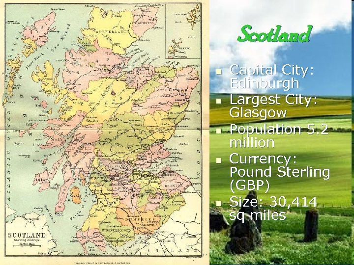 Scotland n n n Capital City: Edinburgh Largest City: Glasgow Population 5. 2 million
