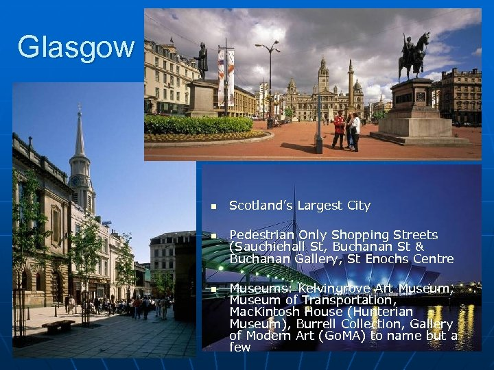 Glasgow n n n Scotland's Largest City Pedestrian Only Shopping Streets (Sauchiehall St, Buchanan