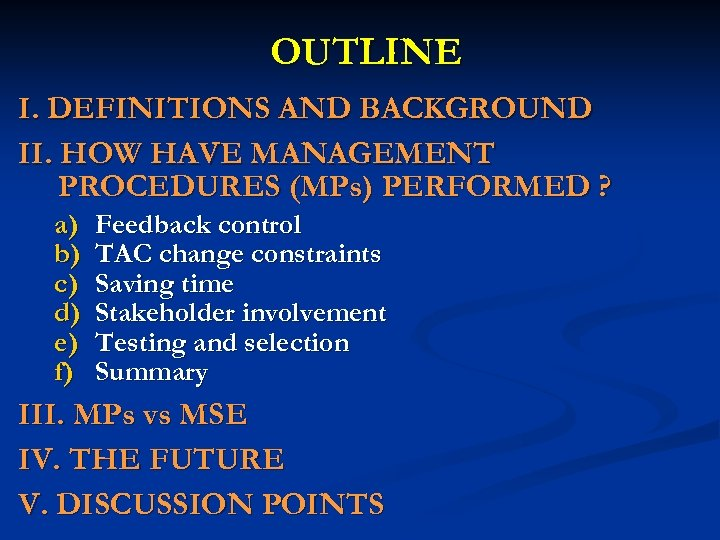 OUTLINE I. DEFINITIONS AND BACKGROUND II. HOW HAVE MANAGEMENT PROCEDURES (MPs) PERFORMED ? a)