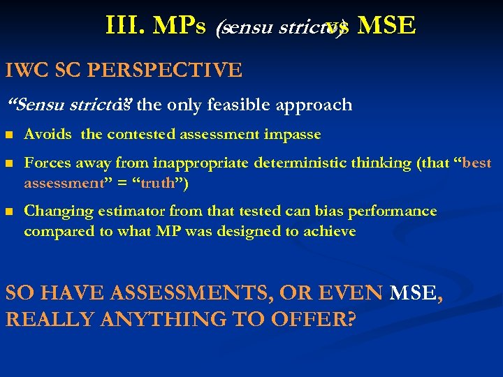 """III. MPs (sensu stricto) MSE vs IWC SC PERSPECTIVE """"Sensu stricto"""" the only feasible"""