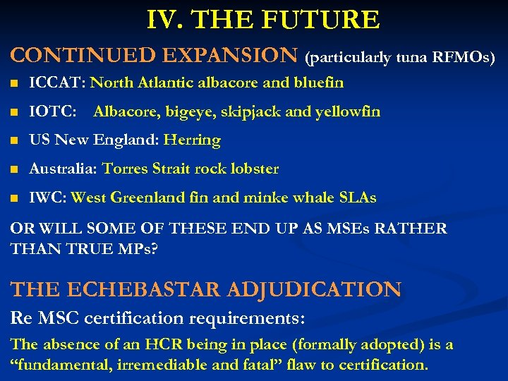 IV. THE FUTURE CONTINUED EXPANSION (particularly tuna RFMOs) n ICCAT: North Atlantic albacore and