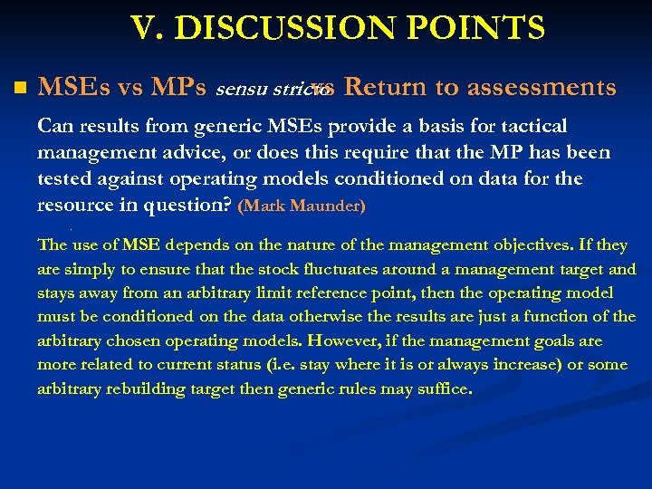 V. DISCUSSION POINTS n MSEs vs MPs sensu stricto Return to assessments vs Can