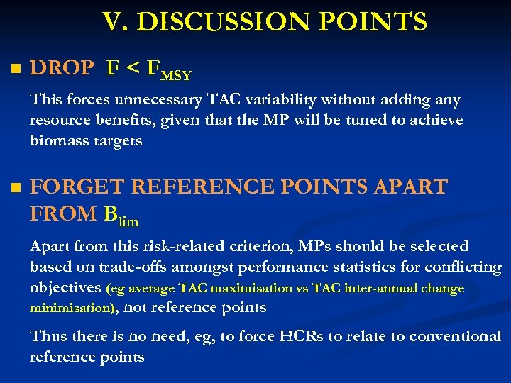 V. DISCUSSION POINTS n DROP F < FMSY This forces unnecessary TAC variability without