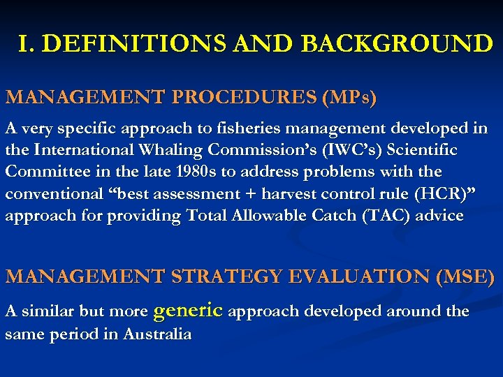 I. DEFINITIONS AND BACKGROUND MANAGEMENT PROCEDURES (MPs) A very specific approach to fisheries management