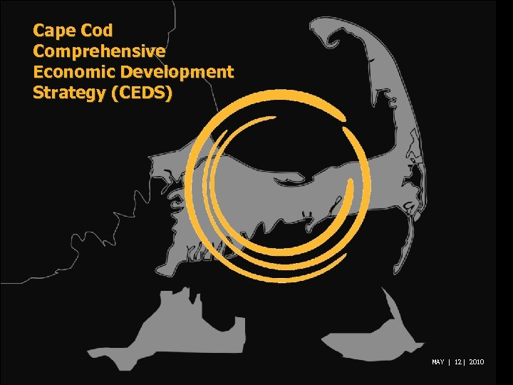 Cape Cod Comprehensive Economic Development Strategy (CEDS) MAY | 12 | 2010