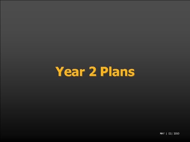 Year 2 Plans MAY | 12 | 2010