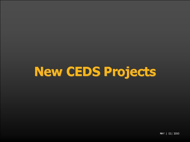 New CEDS Projects MAY | 12 | 2010
