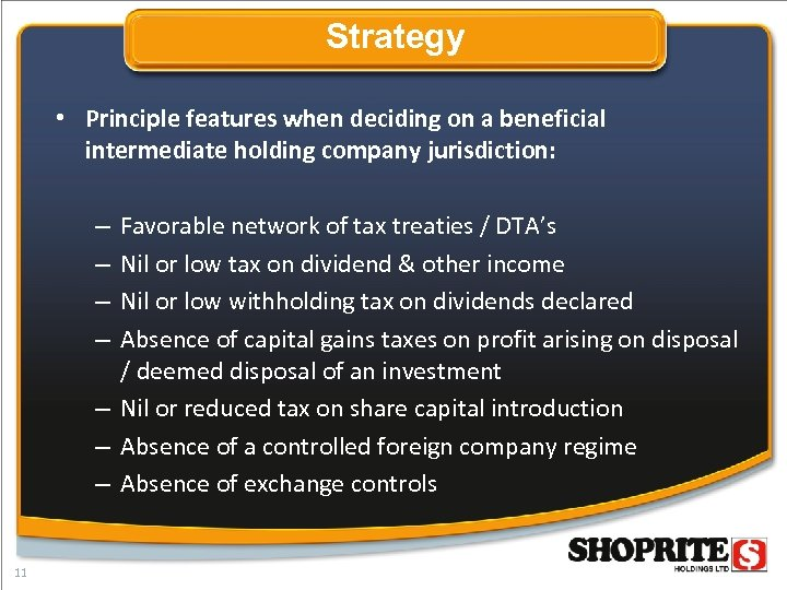 Strategy • Principle features when deciding on a beneficial intermediate holding company jurisdiction: Favorable