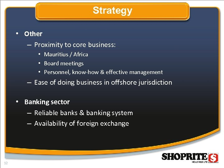 Strategy • Other – Proximity to core business: • Mauritius / Africa • Board