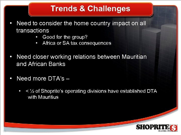 Trends & Challenges • Need to consider the home country impact on all transactions