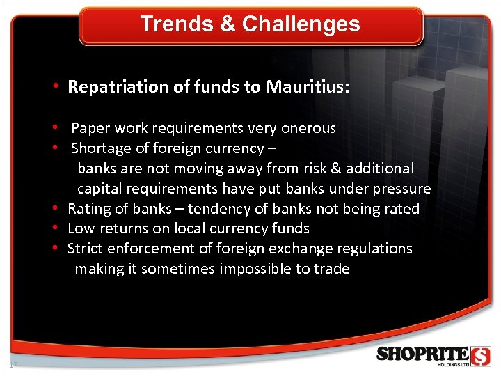 Trends & Challenges • Repatriation of funds to Mauritius: • Paper work requirements very