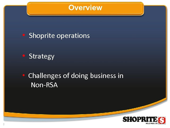 Overview • Shoprite operations • Strategy • Challenges of doing business in Non-RSA 2