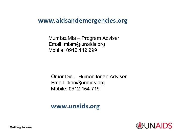 www. aidsandemergencies. org Mumtaz Mia – Program Adviser Email: miam@unaids. org Mobile: 0912 112
