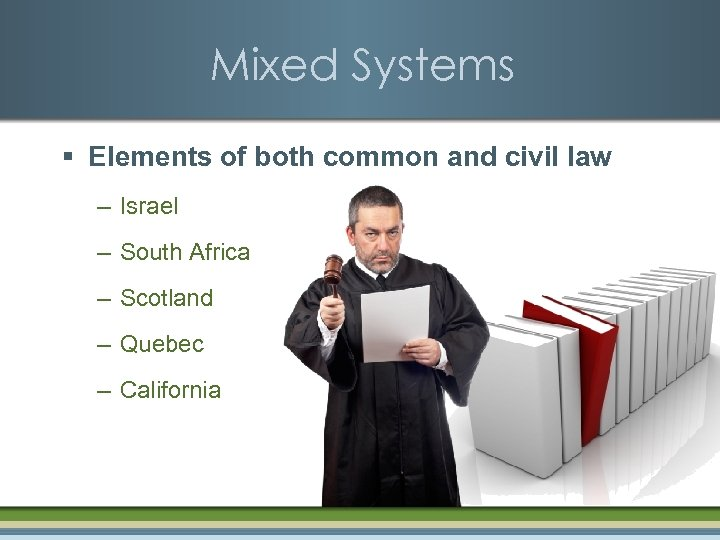 Mixed Systems § Elements of both common and civil law – Israel – South
